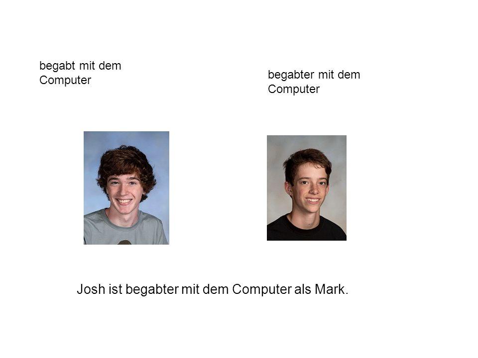 Josh ist begabter mit dem Computer als Mark.