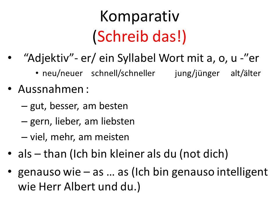Komparativ (Schreib das!)