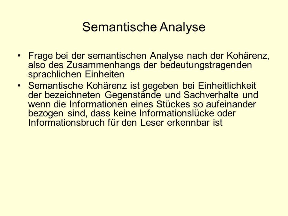 Semantische Analyse Frage bei der semantischen Analyse nach der Kohärenz, also des Zusammenhangs der bedeutungstragenden sprachlichen Einheiten.