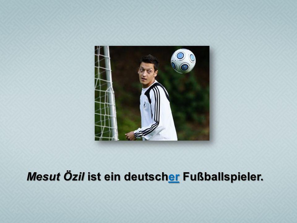 Mesut Özil ist ein deutscher Fußballspieler.