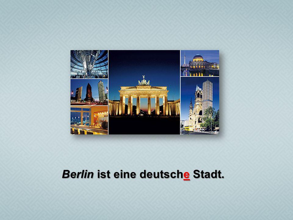 Berlin ist eine deutsche Stadt.