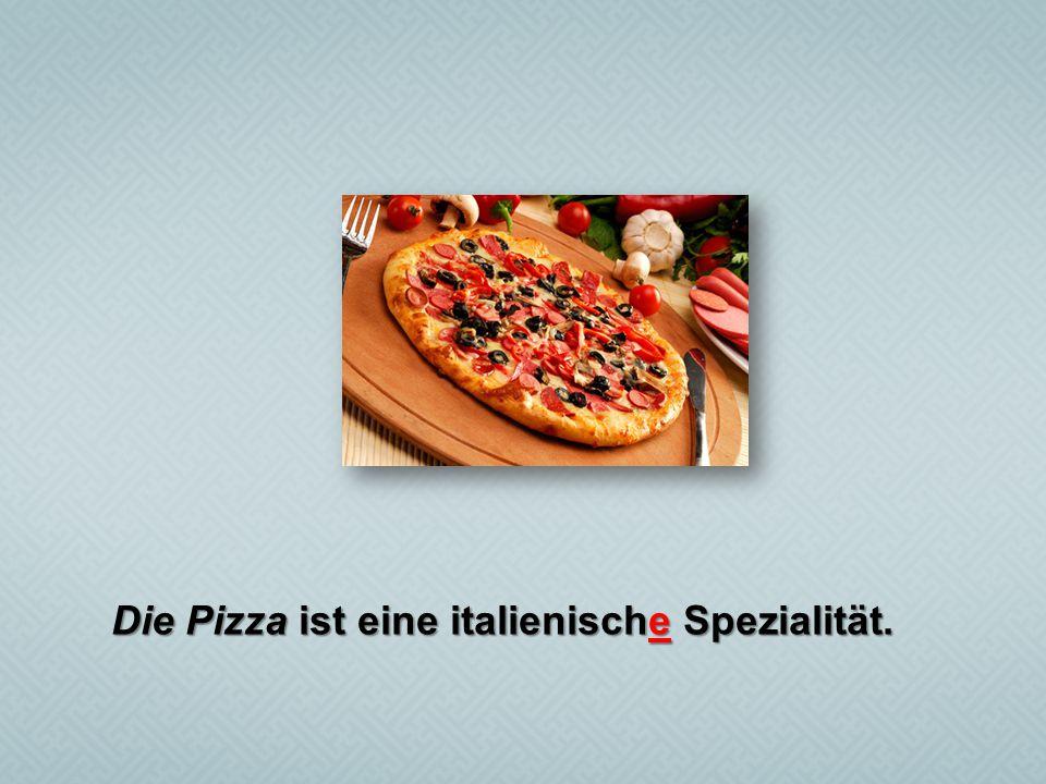 Die Pizza ist eine italienische Spezialität.