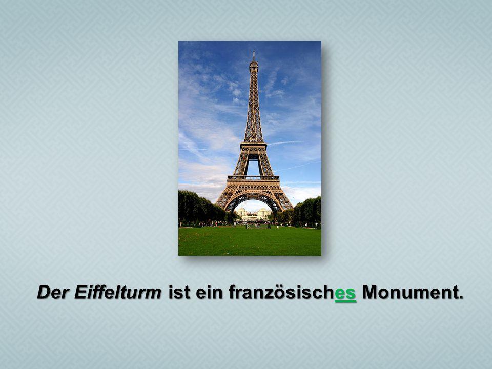 Der Eiffelturm ist ein französisches Monument.