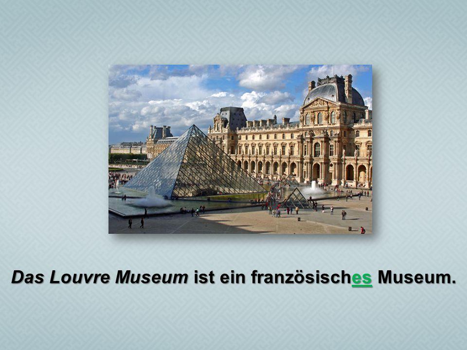 Das Louvre Museum ist ein französisches Museum.