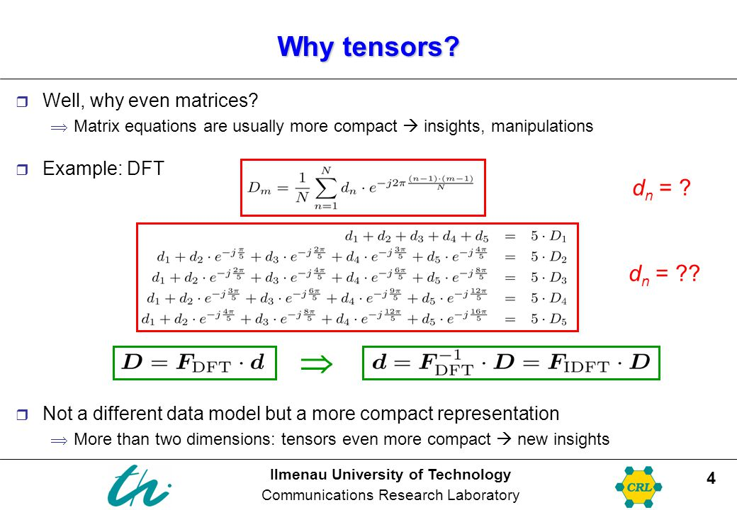  Why tensors dn = dn = Well, why even matrices Example: DFT