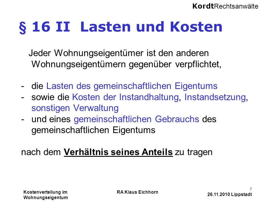 § 16 II Lasten und Kosten Jeder Wohnungseigentümer ist den anderen Wohnungseigentümern gegenüber verpflichtet,