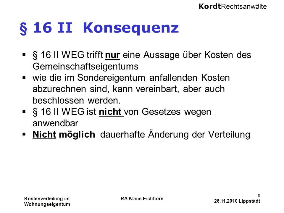 § 16 II Konsequenz § 16 II WEG trifft nur eine Aussage über Kosten des Gemeinschaftseigentums.