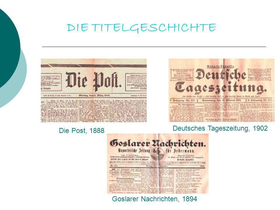 DIE TITELGESCHICHTE Deutsches Tageszeitung, 1902 Die Post, 1888