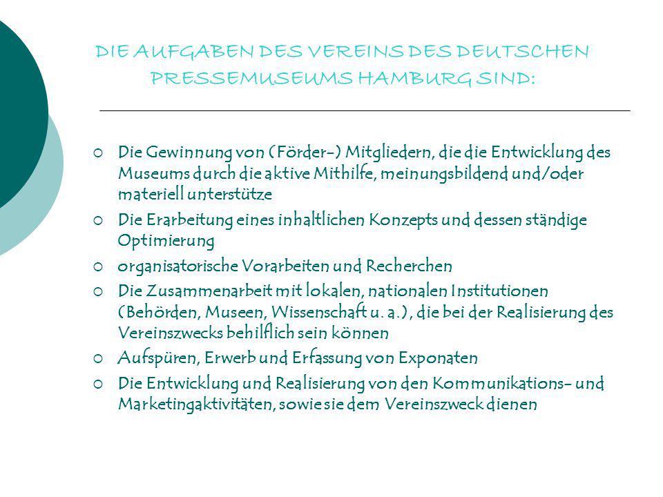 DIE AUFGABEN DES VEREINS DES DEUTSCHEN PRESSEMUSEUMS HAMBURG SIND: