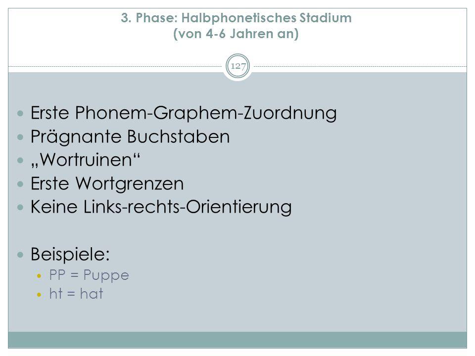 3. Phase: Halbphonetisches Stadium (von 4-6 Jahren an)