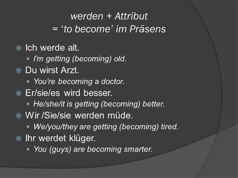 werden + Attribut = 'to become' im Präsens