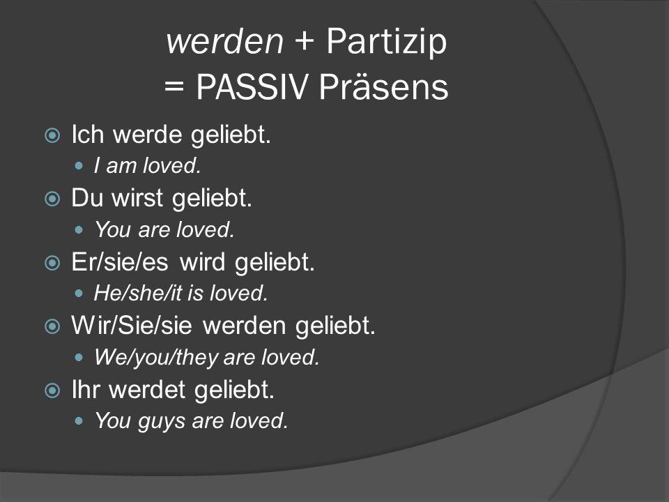 werden + Partizip = PASSIV Präsens