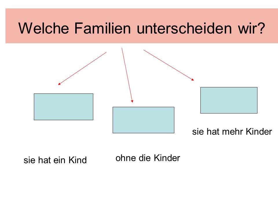 Welche Familien unterscheiden wir