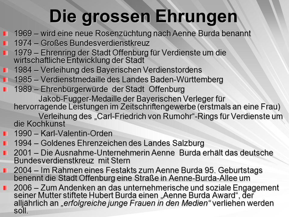 Die grossen Ehrungen 1969 – wird eine neue Rosenzüchtung nach Aenne Burda benannt. 1974 – Großes Bundesverdienstkreuz.