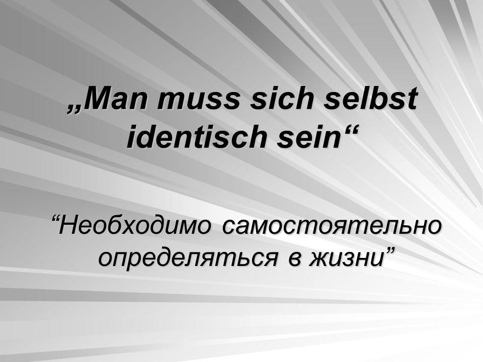 """""""Man muss sich selbst identisch sein"""
