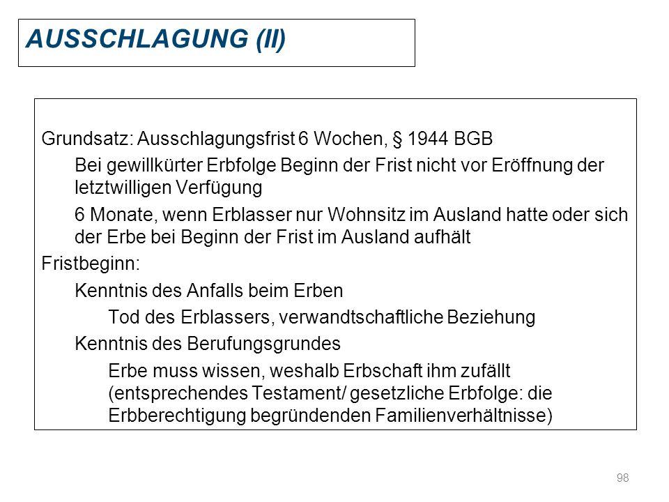 Ausschlagung (II) Grundsatz: Ausschlagungsfrist 6 Wochen, § 1944 BGB
