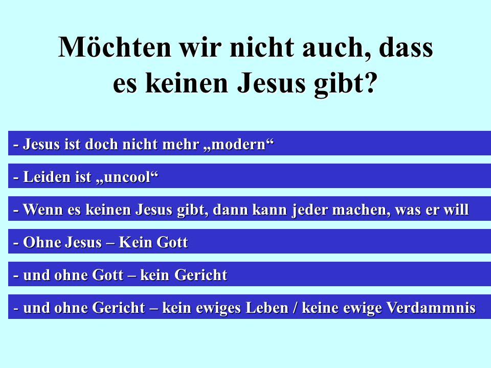Möchten wir nicht auch, dass es keinen Jesus gibt