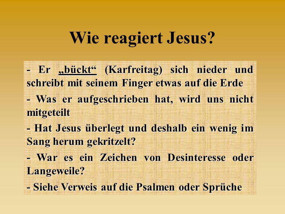 """Wie reagiert Jesus - Er """"bückt (Karfreitag) sich nieder und schreibt mit seinem Finger etwas auf die Erde."""