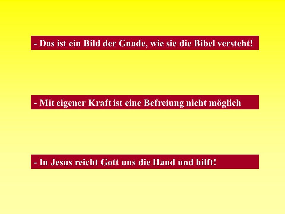 - Das ist ein Bild der Gnade, wie sie die Bibel versteht!