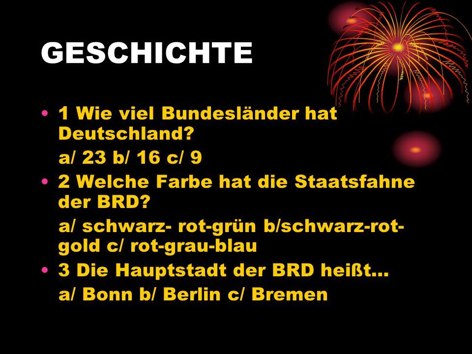 GESCHICHTE 1 Wie viel Bundesländer hat Deutschland a/ 23 b/ 16 c/ 9