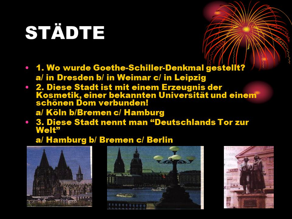 STÄDTE 1. Wo wurde Goethe-Schiller-Denkmal gestellt