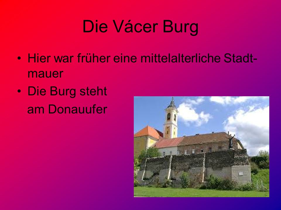 Die Vácer Burg Hier war früher eine mittelalterliche Stadt-mauer
