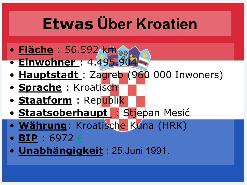 Etwas Über Kroatien Fläche : 56.592 km Einwohner : 4.495.904