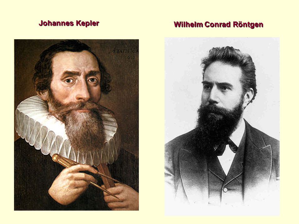 Johannes Kepler Wilhelm Conrad Röntgen