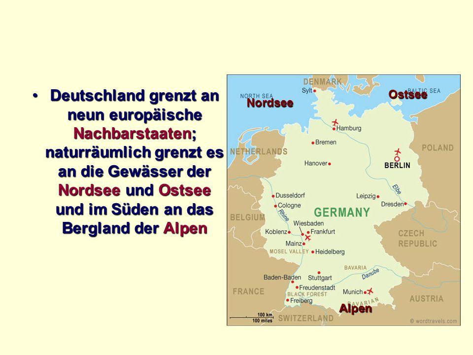Deutschland grenzt an neun europäische Nachbarstaaten; naturräumlich grenzt es an die Gewässer der Nordsee und Ostsee und im Süden an das Bergland der Alpen