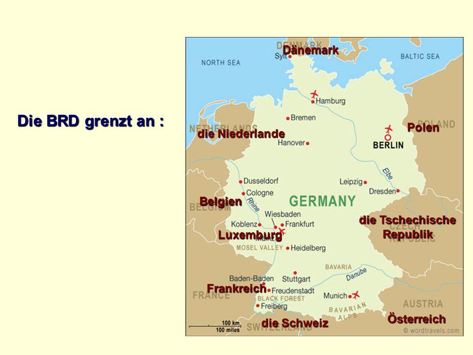 Die BRD grenzt an : Dänemark Polen die Niederlande Belgien