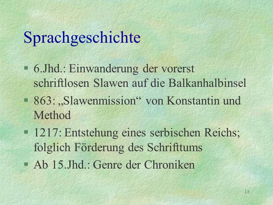 """Sprachgeschichte 6.Jhd.: Einwanderung der vorerst schriftlosen Slawen auf die Balkanhalbinsel. 863: """"Slawenmission von Konstantin und Method."""