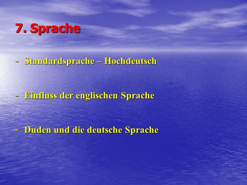 7. Sprache Standardsprache – Hochdeutsch