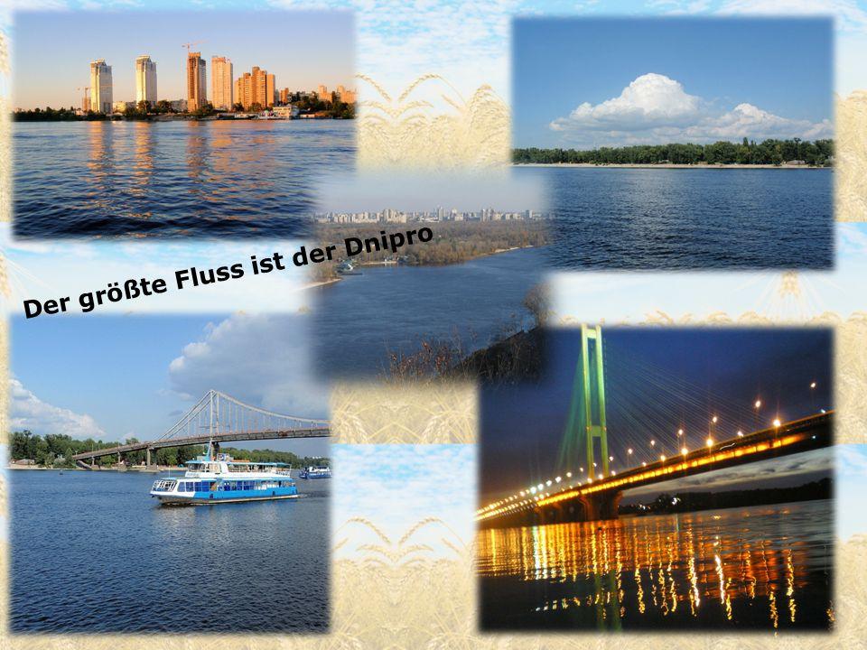 Der größte Fluss ist der Dnipro