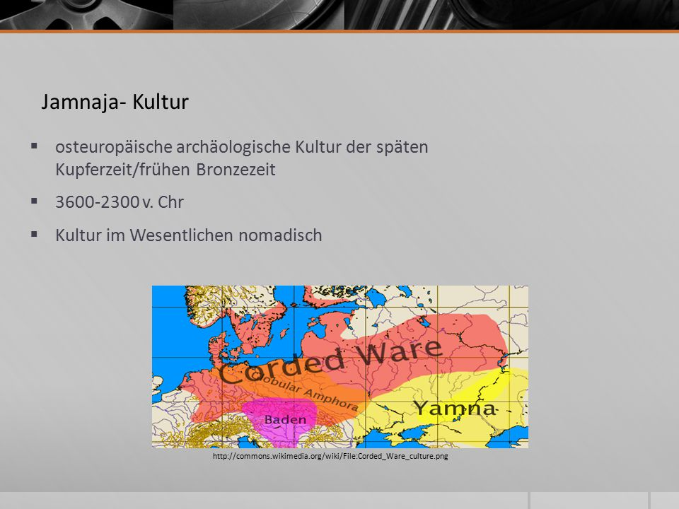 Jamnaja- Kultur osteuropäische archäologische Kultur der späten Kupferzeit/frühen Bronzezeit. 3600-2300 v. Chr.