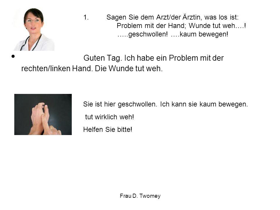 Sagen Sie dem Arzt/der Ärztin, was los ist: Problem mit der Hand; Wunde tut weh….! …..geschwollen! ….kaum bewegen!