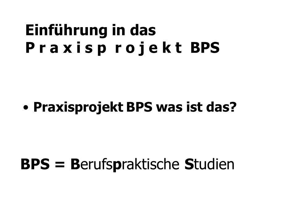 Einführung in das P r a x i s p r o j e k t BPS