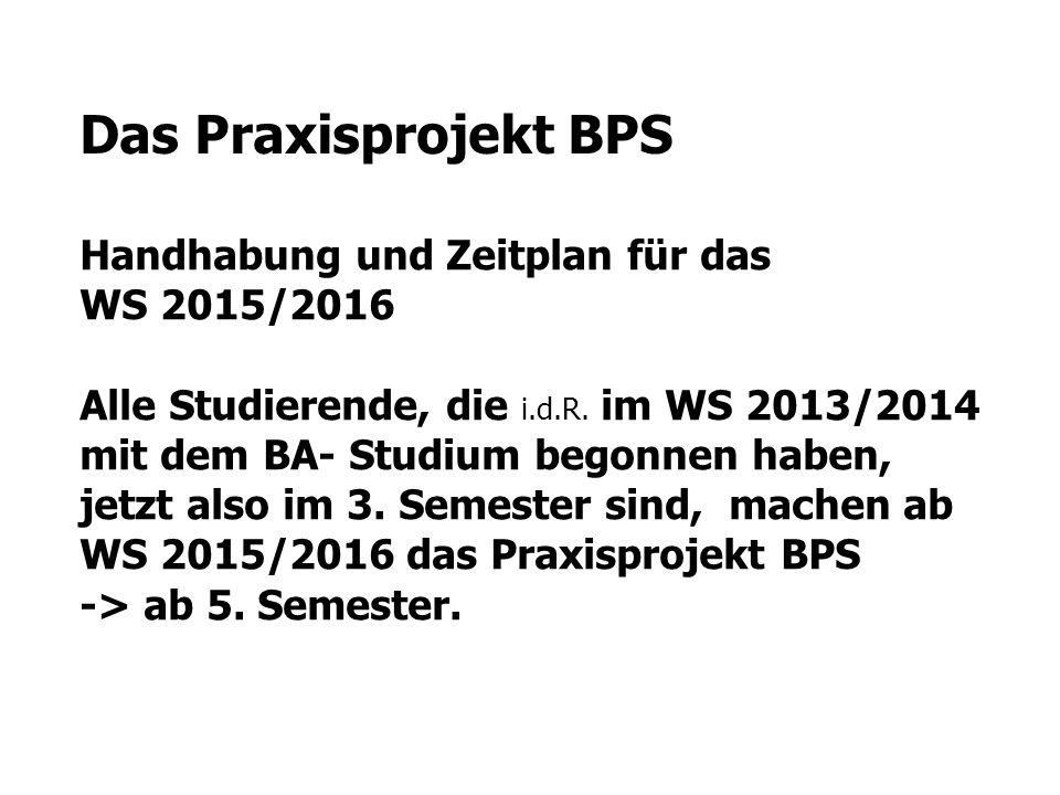 Das Praxisprojekt BPS Handhabung und Zeitplan für das WS 2015/2016