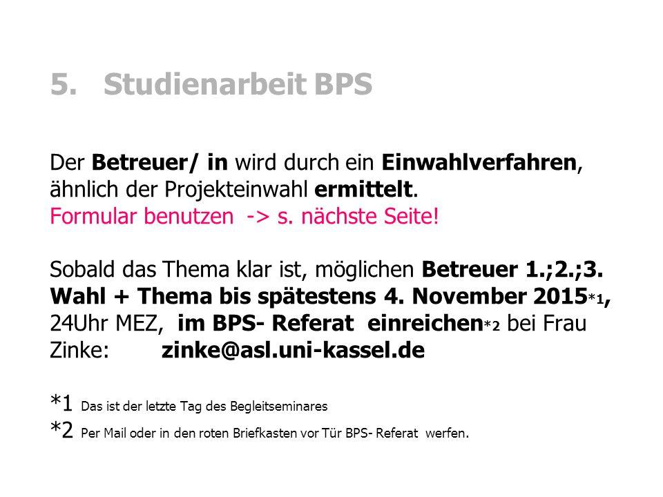 5. Studienarbeit BPS Der Betreuer/ in wird durch ein Einwahlverfahren, ähnlich der Projekteinwahl ermittelt.