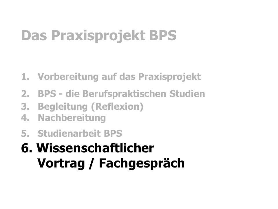 Das Praxisprojekt BPS 6. Wissenschaftlicher Vortrag / Fachgespräch