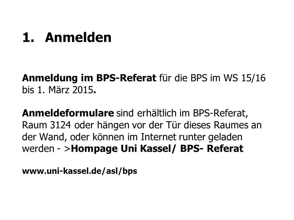 1. Anmelden Anmeldung im BPS-Referat für die BPS im WS 15/16 bis 1. März 2015.