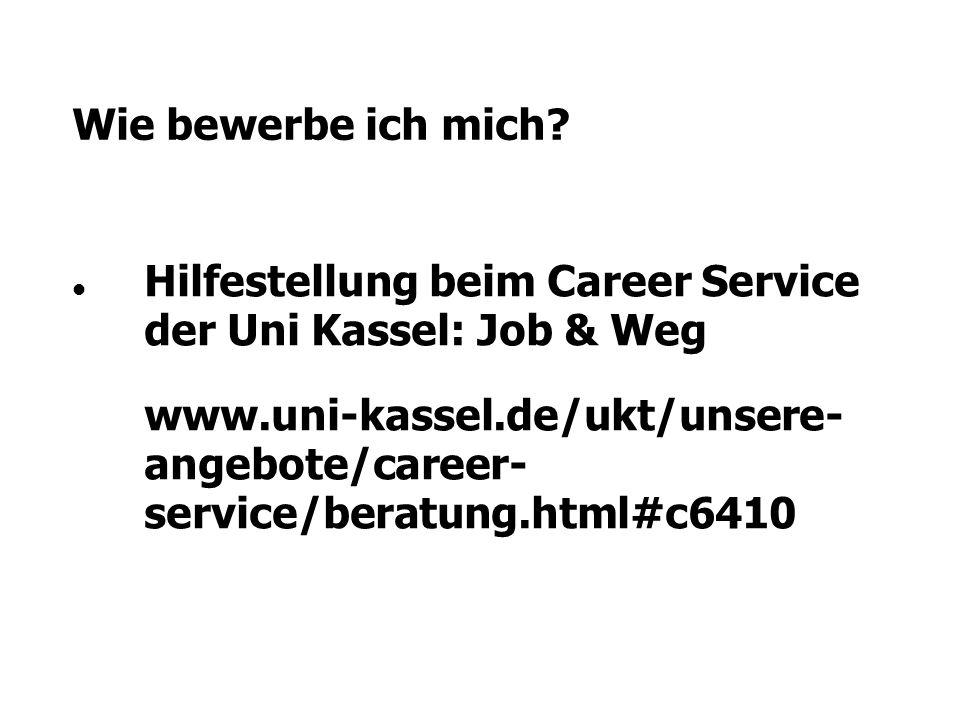 Wie bewerbe ich mich Hilfestellung beim Career Service der Uni Kassel: Job & Weg.