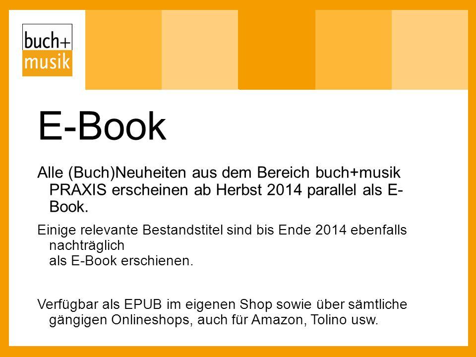 E-Book Alle (Buch)Neuheiten aus dem Bereich buch+musik PRAXIS erscheinen ab Herbst 2014 parallel als E- Book.