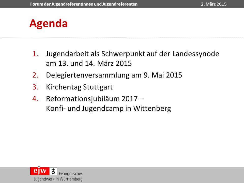 Agenda Jugendarbeit als Schwerpunkt auf der Landessynode am 13. und 14. März 2015. Delegiertenversammlung am 9. Mai 2015.