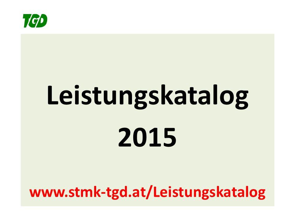 Leistungskatalog 2015 www.stmk-tgd.at/Leistungskatalog