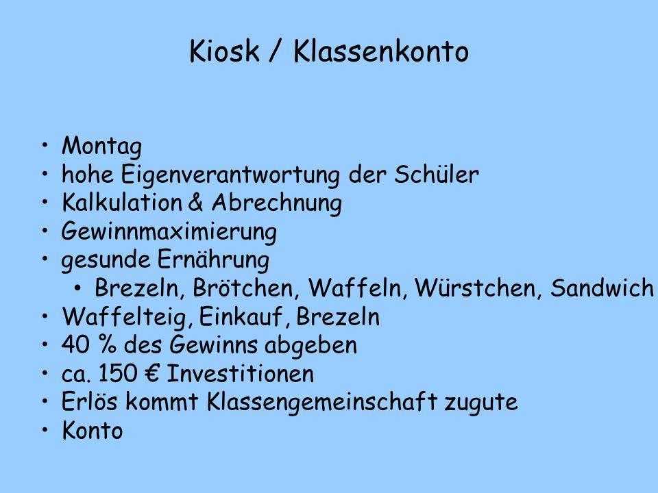 Kiosk / Klassenkonto Montag hohe Eigenverantwortung der Schüler