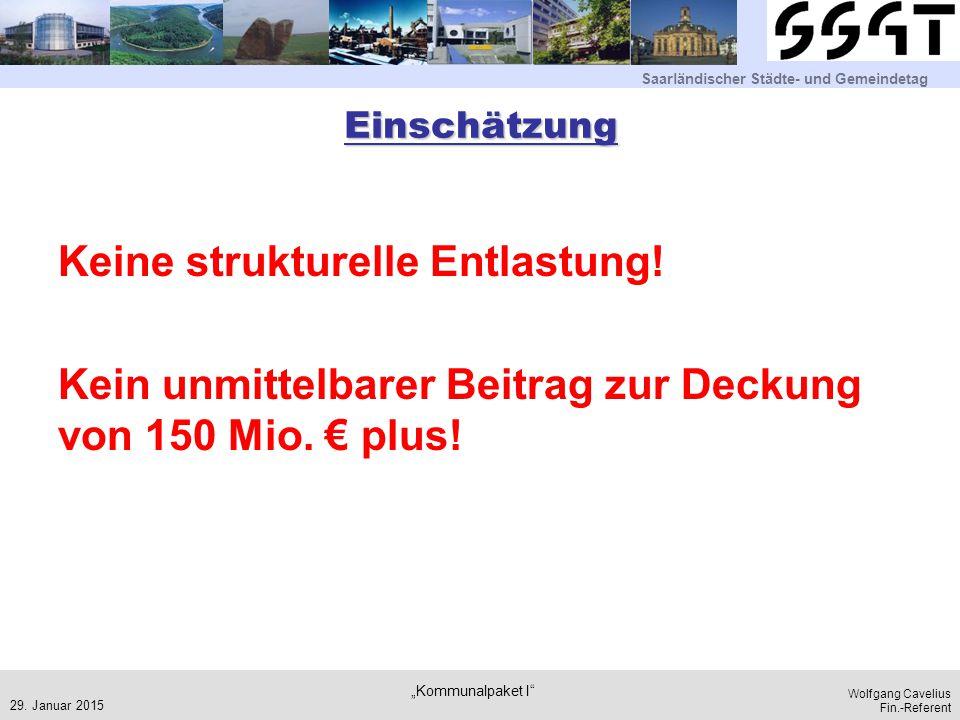 Einschätzung Keine strukturelle Entlastung! Kein unmittelbarer Beitrag zur Deckung von 150 Mio. € plus!
