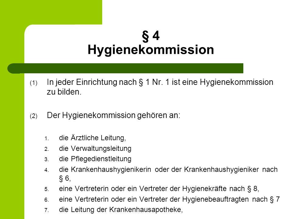 § 4 Hygienekommission In jeder Einrichtung nach § 1 Nr. 1 ist eine Hygienekommission zu bilden. Der Hygienekommission gehören an: