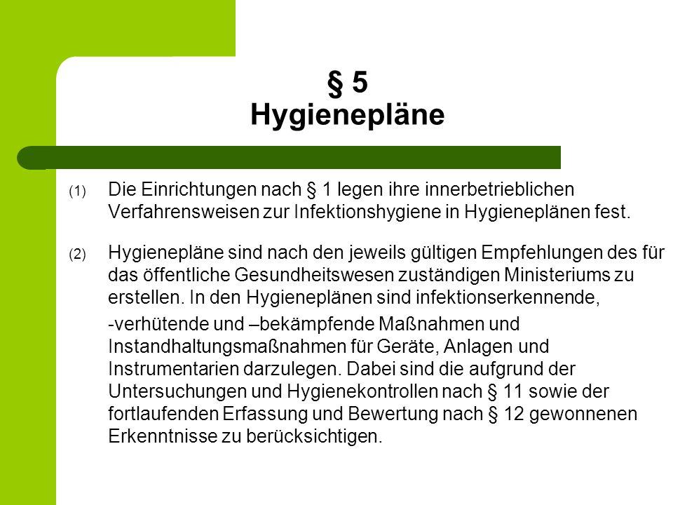 § 5 Hygienepläne Die Einrichtungen nach § 1 legen ihre innerbetrieblichen Verfahrensweisen zur Infektionshygiene in Hygieneplänen fest.