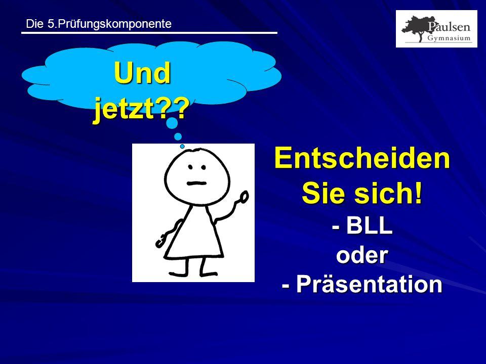 Entscheiden Sie sich! - BLL oder - Präsentation