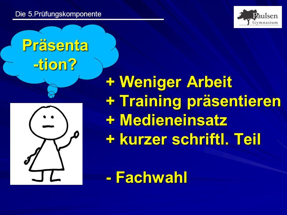 Präsenta-tion. + Weniger Arbeit + Training präsentieren + Medieneinsatz + kurzer schriftl.